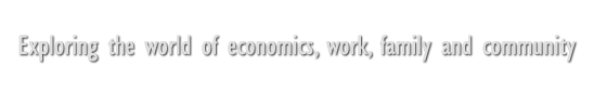 Exploring the world of economics, work, family and community.